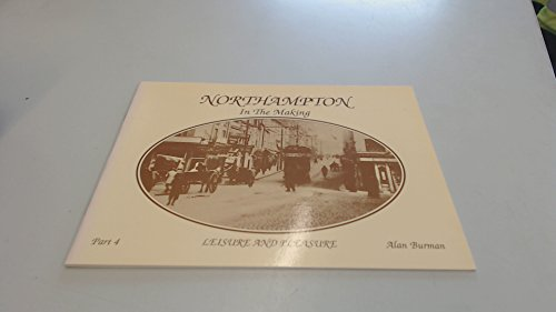 9780947764012: Northampton in the Making: Leisure and Pleasure Pt. 4