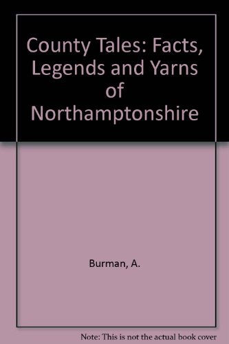 9780947764319: County Tales: Facts, Legends and Yarns of Northamptonshire