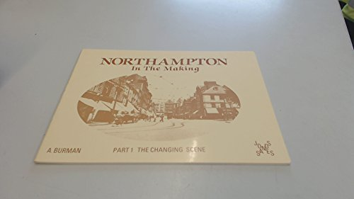 9780947764807: Northampton in the Making: The Changing Scene Pt. 1