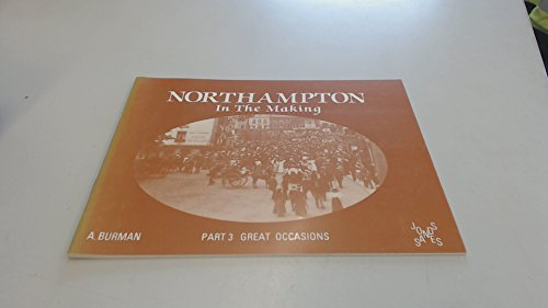 9780947764951: Northampton in the Making: Great Occasions Pt. 3