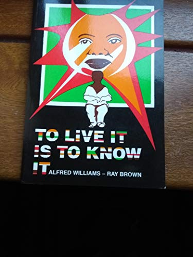 To Live it is to Know it (People's History of Yorkshire) (0947780246) by Williams, Alfred; Brown, Ray
