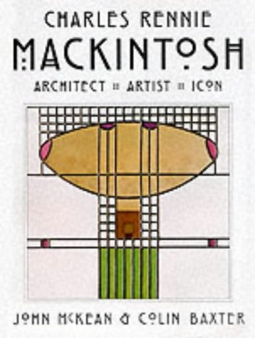 9780947782085: Charles Rennie Mackintosh: Architect, Artist, Icon