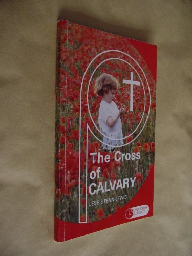 Cross of Calvary and Its Message: Penn-Lewis, Jessie