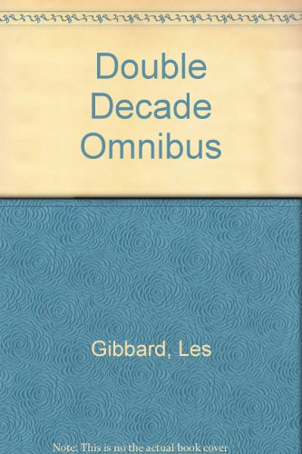 Double Decade Omnibus (A FIRST PRINTING SIGNED BY THE AUTHOR): Gibbard, Les