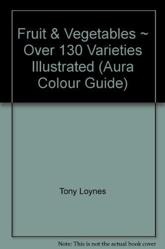 Fruit and Vegetables ~ Over 130 Varieties: Tony Loynes