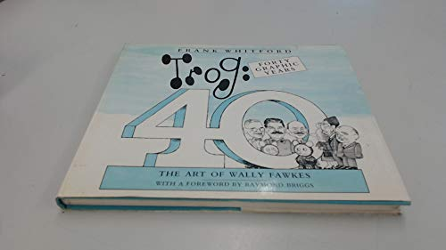Trog : Forty Graphic Years : The Art of Wally Fawkes