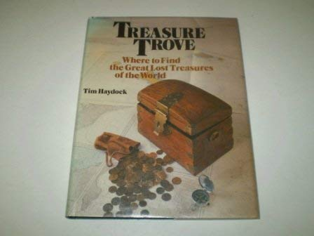 9780947795306: Treasure Trove: Where to Find the Great Lost Treasures of the World