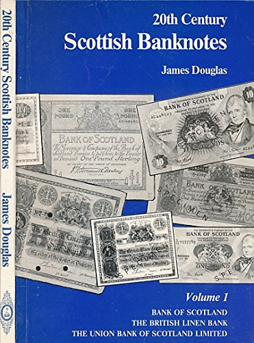 9780947797010: Twentieth Century Scottish Banknotes: Note Issues of the Bank of Scotland and Its 20th Century Constituent Banks, the British Linen Bank and the Union Bank of Scotland Limited v. 1