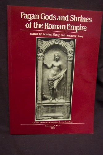 PAGAN GODS AND SHRINES OF THE ROMAN EMPIRE: Henig, Martin & Anthony King