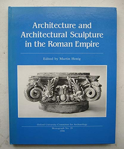 9780947816292: Architecture and Architectural Sculpture in the Roman Empire (Monograph / Oxford University Committee for Archaeology)
