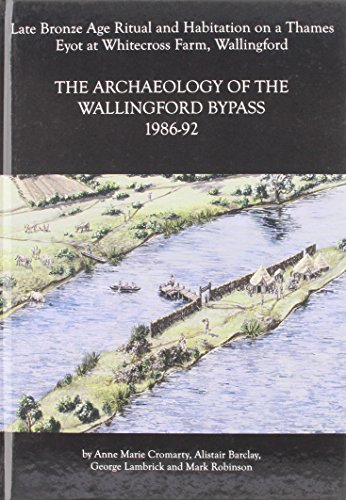 9780947816674: Archaeology of the Wallingford Bypass, 1986-92: Late Bronze Age Ritual and Habitation on a Thames Eyot at Whitecross Farm, Wallingford (Thames Valley Landscapes Monograph)