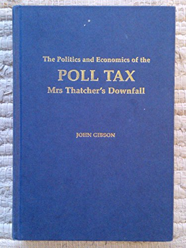 9780947817404: The Politics and Economics of the Poll Tax: Mrs.Thatcher's Downfall