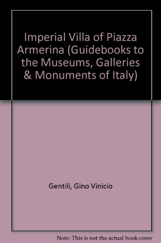 Piazza Armerina: Imperial Villa (Guidebooks to the Museums, Galleries & Monuments of Italy): ...