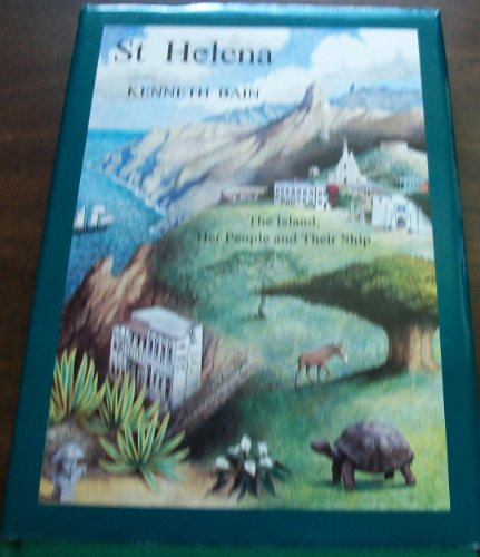 St. Helena: The Island, Her People and Their Ship: Bain, Kenneth