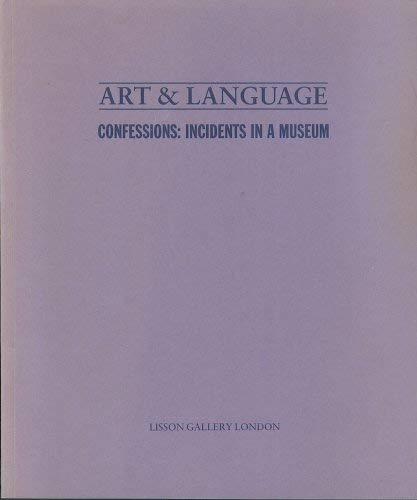 Art & Language. Confessions: Incidents In A: Harrison, Charles.