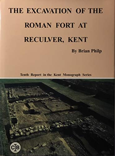 The Excavation of the Roman Fort at: Philp, Brian ;