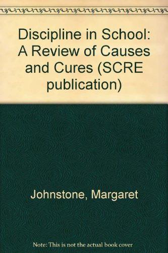 Discipline in School: A Review of Causes: Johnstone, Margaret, Munn,