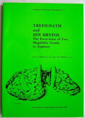 Trefignath and Din Dryfol: the excavation of two Megalithic tombs in Anglesey.: Smith, C A., F.M. ...