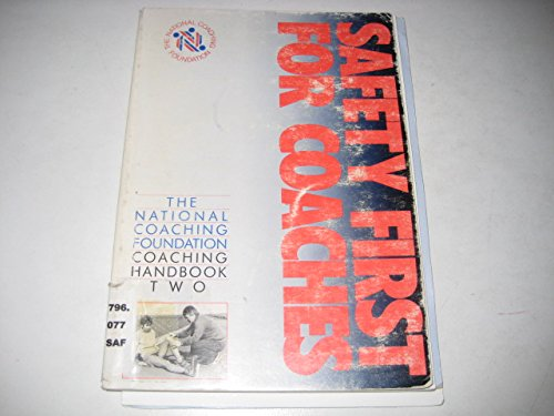 Safety First for Coaches (NCF coaching handbook): National Coaching Foundation