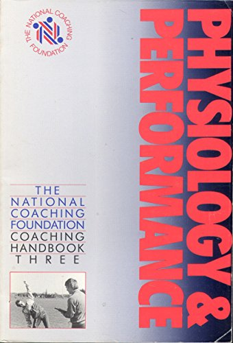 Physiology and Performance (NCF coaching handbook): National Coaching Foundation