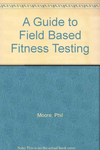 A Guide to Field Based Fitness Testing: Wilkinson, Dave, National