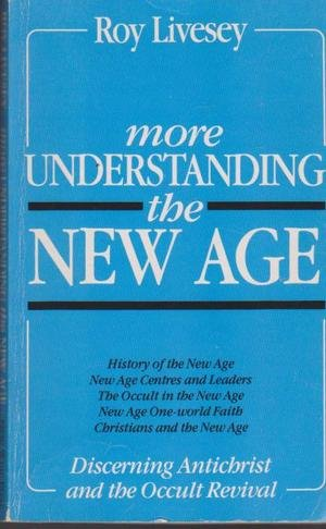 More Understanding the New Age: Discerning Antichrist: Livesey, Roy