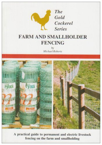 9780947870423: Farm and Smallholder Fencing: A Practical Guide to Permanent and Electric Livestock Fencing on the Farm and Smallholding (Gold Cockerel Series)