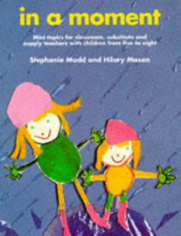 9780947882273: In a Moment: Mini Topics for Classroom, Substitute and Supply Teachers With Children from Five to Eight (Belair Series)
