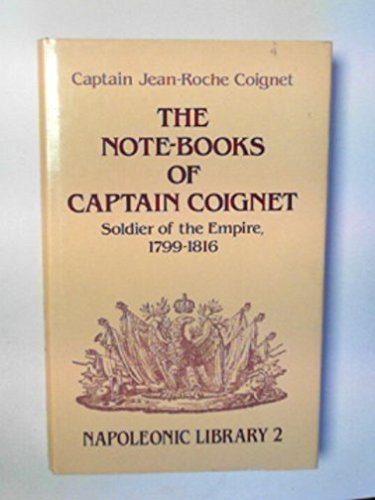 9780947898137: Note-Books of Captain Coignet: Soldier of the Empire, 1799-1816 (Napoleonic Library)