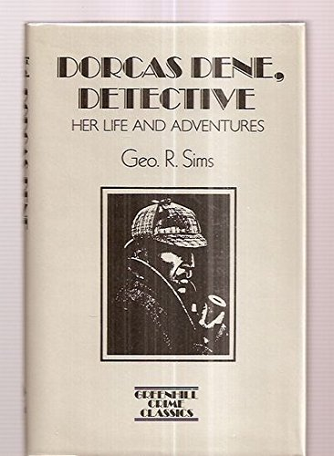 Dorcas Dene, Detective: Her Life and Adventures: Sims, George R.