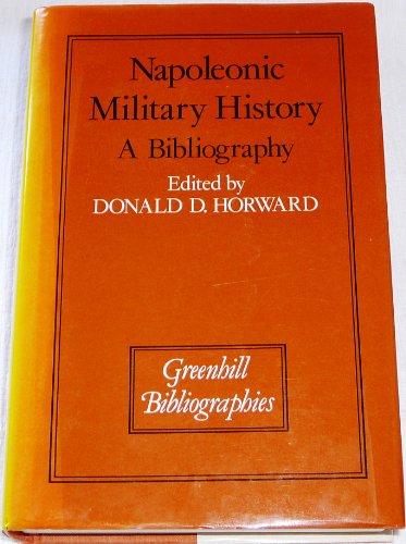 NAPOLEONIC MILITARY HISTORY: A BIBLIOGRAPHY: Donald D Horward