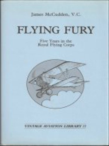 Flying Fury: Five Years In The Royal: McCudden, James Byford