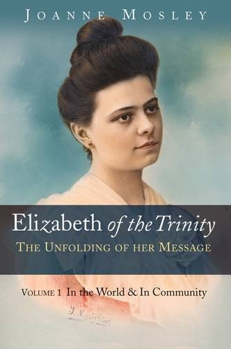 9780947916114: Elizabeth of the Trinity: the Unfolding of Her Message: Volume I: In the World & in Community
