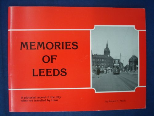 Memories of Leeds, a Pictoral History of the City When We Travelled By Tram
