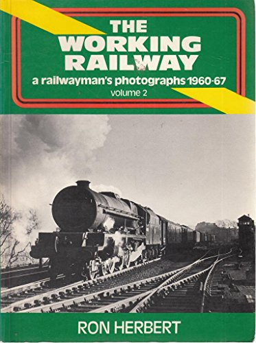 The Working Railway a railwayman's photographs 1960 - 1967 Volume 2