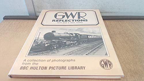 GWR Reflections: A Collection of Photographs from the BBC Hulton Picture Library: Beck, Keith M.; ...