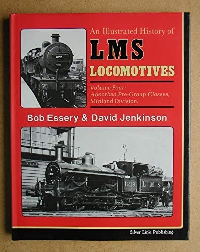 An Illustrated History of L.M.S.Locomotives: Absorbed Pre-group Classes, Midland Division v. 4: ...