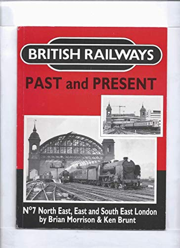 British Railways Past and Present No. 7 North East, East and South East London: Morrison, Brian (...