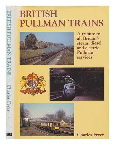 9780947971786: British Pullman Trains: A Tribute to All Britain's Steam, Diesel and Electric Pullman Services