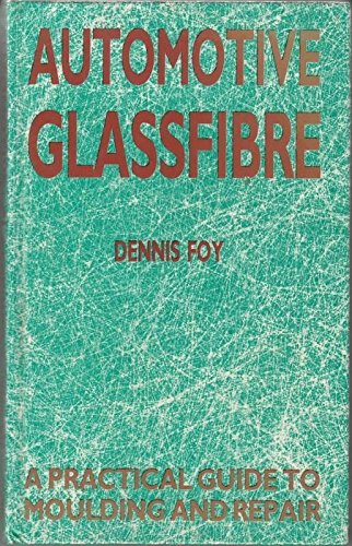 Automotive Glassfibre: A Practical Guide to Moulding and Repair: Foy, Dennis