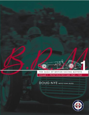 BRM - The Saga of British Racing Motors Vol. 1: The Front Engined Cars 1945-60: Nye, Doug