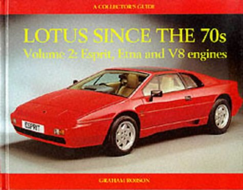 Lotus Since the 70s. Volume 2: Esprit, Etna and V8 engines. A Collector's Guide.: Robson, ...