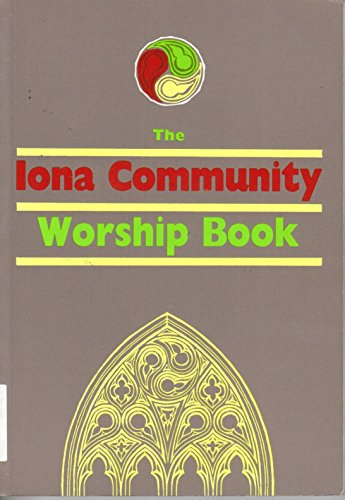 9780947988500: The Iona Abbey Worship Book: Liturgies and Worship Material Used in the Iona Abbey