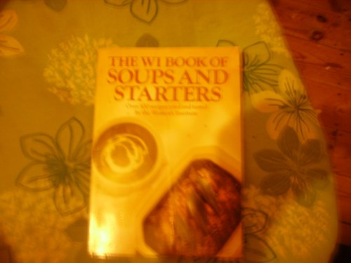 9780947990107: The WI book of soups and starters: Over 100 recipes tried and tested by the Women's Institute