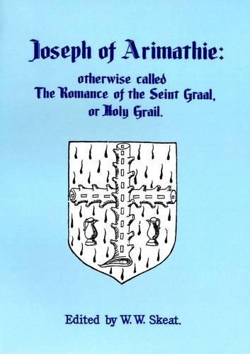 Joseph of Arimathie: Otherwise Called The Romance: Walter W. Skeat