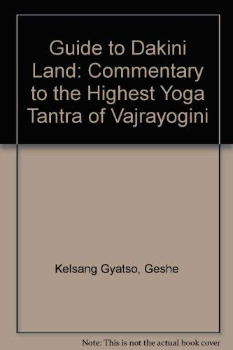 Guide to Dakini Land: A Commentary to the Highest Yoga Tantric Practice of Vajrayogini