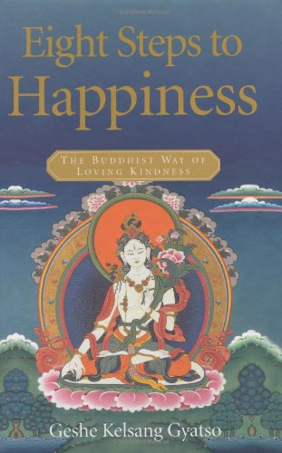Eight Steps to Happiness: The Buddhist Way: Gyatso, Geshe Kelsang