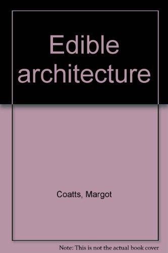 Edible architecture: Coatts, Margot.; Beck, Ian.