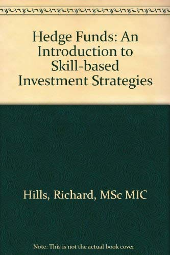 Hedge Funds: An Introduction to Skill-based Investment: Richard Hills