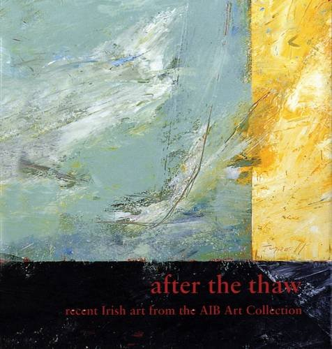 After the Thaw (Recent Art from the AIB Art Collection): Dunne, Aidan